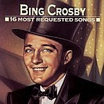 Bing Crosby 16 Most Requested Songs