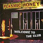 Plasmic Honey Welcome To the Club