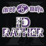 Three 6 Mafia I'd Rather (Single)(Parental Advisory)