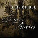 Luis Miguel Si Te Atreves (Single)