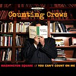 Counting Crows Washington Square/You Can't Count On Me