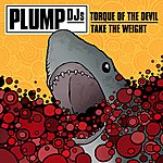 Plump DJ's Torque Of The Devil/Take The Weight