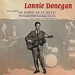 Lonnie Donegan Just About As Good As It Gets