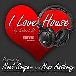 Robert M. I Love House (5-Track Maxi-Single)