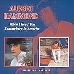 Albert Hammond When I Need You/Somewhere In America