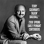 Terry Cashman Talkin' Baseball: 2008 Spring Early Pennant Contenders