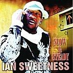 Ian Sweetness Slow & Steady