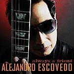 Alejandro Escovedo Always A Friend (Single)