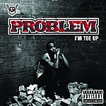 Problem I'm Toe Up (Single)