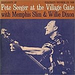 Pete Seeger Pete Seeger At The Village Gate With Memphis Slim And Willie Dixon