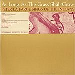 Peter Lafarge As Long As The Grass Shall Grow: Peter La Farge Sings Of The Indians