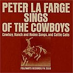 Peter Lafarge Peter La Farge Sings Of The Cowboys: Cowboy, Ranch And Rodeo Songs, And Cattle Calls