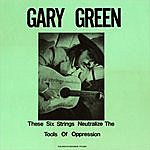 Gary Green Gary Green, Vol.1: These Six Strings Neutralize The Tools Of Oppression