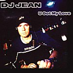 DJ Jean U Got My Love (5-Track Maxi-Single)