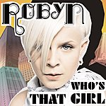 Robyn Who's That Girl? (Single)