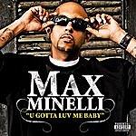 Max Minelli U Gotta Luv Me Baby (Explicit Version) (Single)