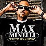 Max Minelli U Gotta Luv Me Baby (Clean Version) (Single)