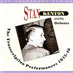 Stan Kenton & His Orchestra The Metronome Series: The Transcription Performances, 1945-46