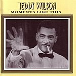 Teddy Wilson Moments Like This
