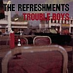 The Refreshments Trouble Boys