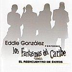 Eddie Gonzalez Los Fantasmas Del Caribe: El Reencuentro De Éxitos