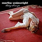 Martha Wainwright Bleeding All Over You (Single)