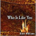 Brett Williams Who Is Like You