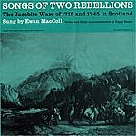 Ewan MacColl Songs Of Two Rebellions: The Jacobite Wars Of 1715 And 1745 In Scotland