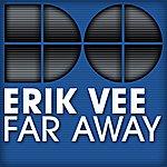 Erik Vee Far Away (8-Track Maxi-Single)