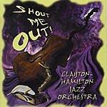 The Clayton-Hamilton Jazz Orchestra Shout Me Out!
