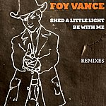 Foy Vance Shed A Little Light/Be With Me