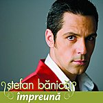 Stefan Banica Jr. Impreuna