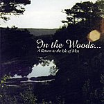In The Woods... A Return To The Isle Of Men