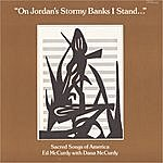 Ed McCurdy On Jordan's Stormy Banks I Stand: Sacred Songs Of America