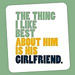The Wedding Present The Thing I Like Best About Him Is His Girlfriend