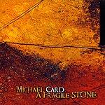 Michael Card A Fragile Stone