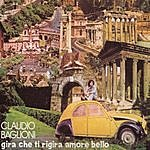 Claudio Baglioni Gira Che Ti Rigira Amore Bello