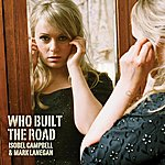 Isobel Campbell Who Built The Road (Single)