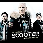 Scooter The Question Is What Is The Question (6-Track Maxi-Single)