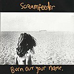 Screamfeeder Burn Out Your Name