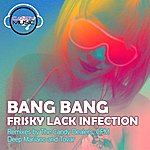 The Bang Bang Frisky Lack Infection (5-Track Maxi-Single)