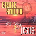 Ernie Smith I'll Sing For Jesus