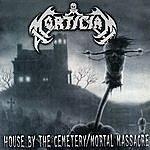 Mortician House By The Cemetery/Mortal Massacre