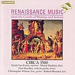 Circa 1500 Renaissance Music From The Courts Of Mantua & Ferrara