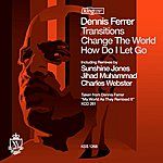 Dennis Ferrer Transitions / Change The World / How Do I Let Go (4-Track Remix Maxi-Single)