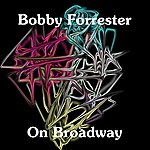 Bobby Forrester On Broadway