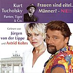 Jürgen Von Der Lippe Kurt Tucholsky - Panter Tiger & Co./Frauen Sind Eitel. Männer? - Nie!