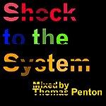 Thomas Penton Shock To The System: Mixed By Thomas Penton