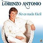 Lorenzo Antonio No Es Nada Facil