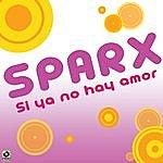 Sparx Si Ya No Hay Amor